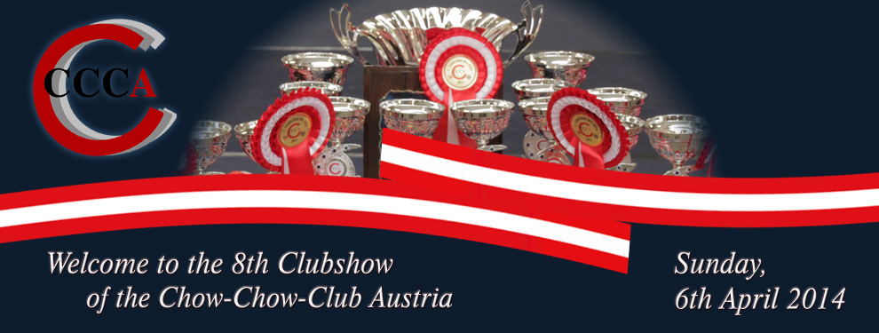 Welcome to the 8th Clubshow of the Chow-Chow-Club Austria - Sunday, 6th April 2014